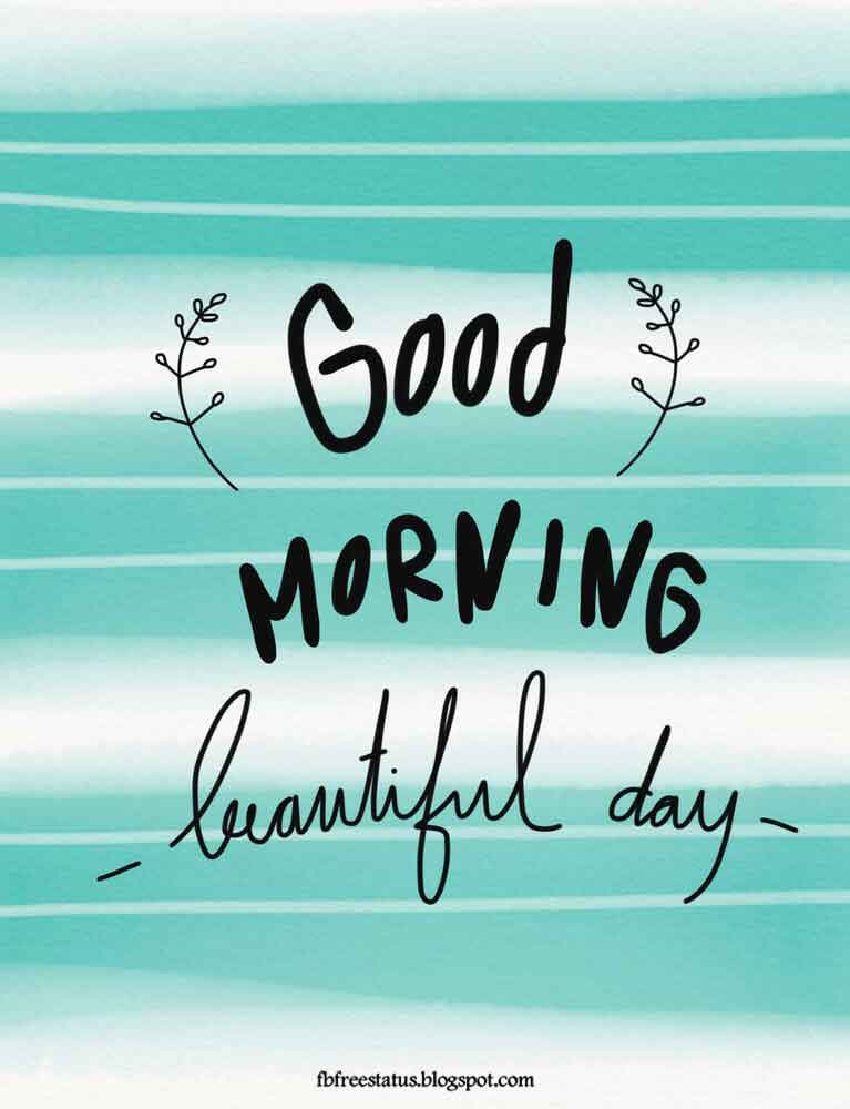 Good Morning Beautiful Day.