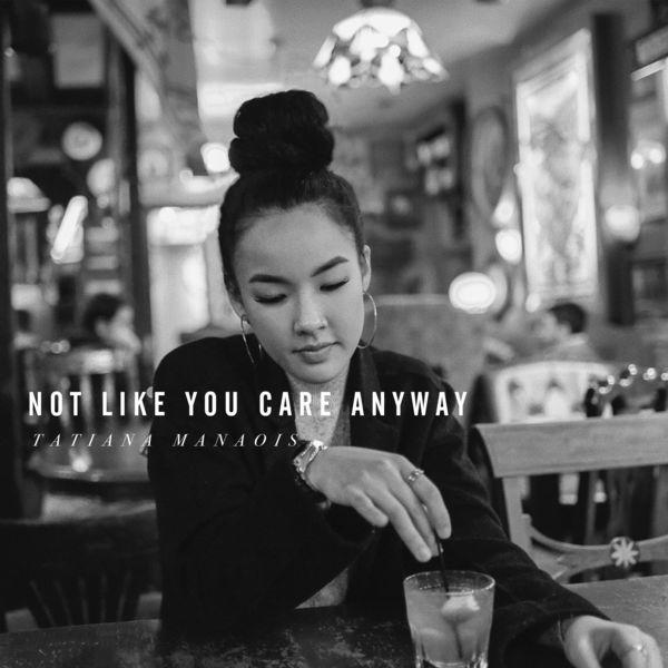 Tatiana Manaois Not Like You Care Anyway MP3, Video & Lyrics