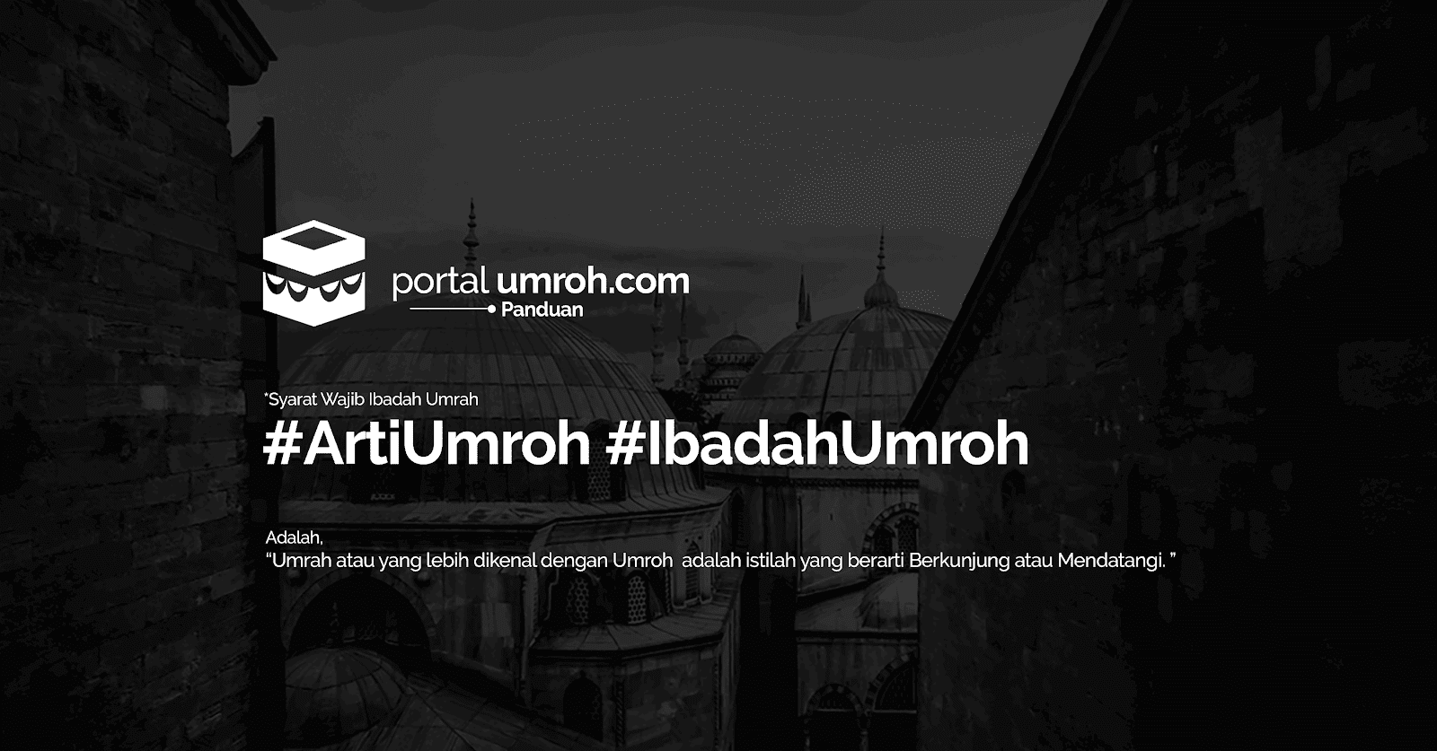 Portal Umroh - Arti, Hukum, Syarat, dan Rukun Wajib Umroh