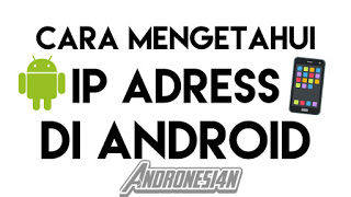 Cara Mengetahui IP Adress di Android