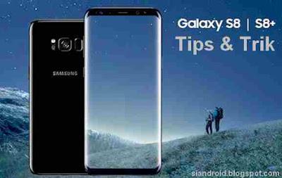 Cara Memaksimalkan fitur Tersembunyi Galaxy S8 dan S8+