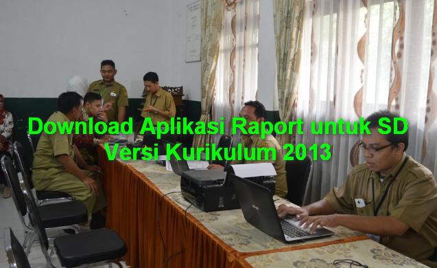 Download Aplikasi Raport untuk SD Versi Kurikulum 2013