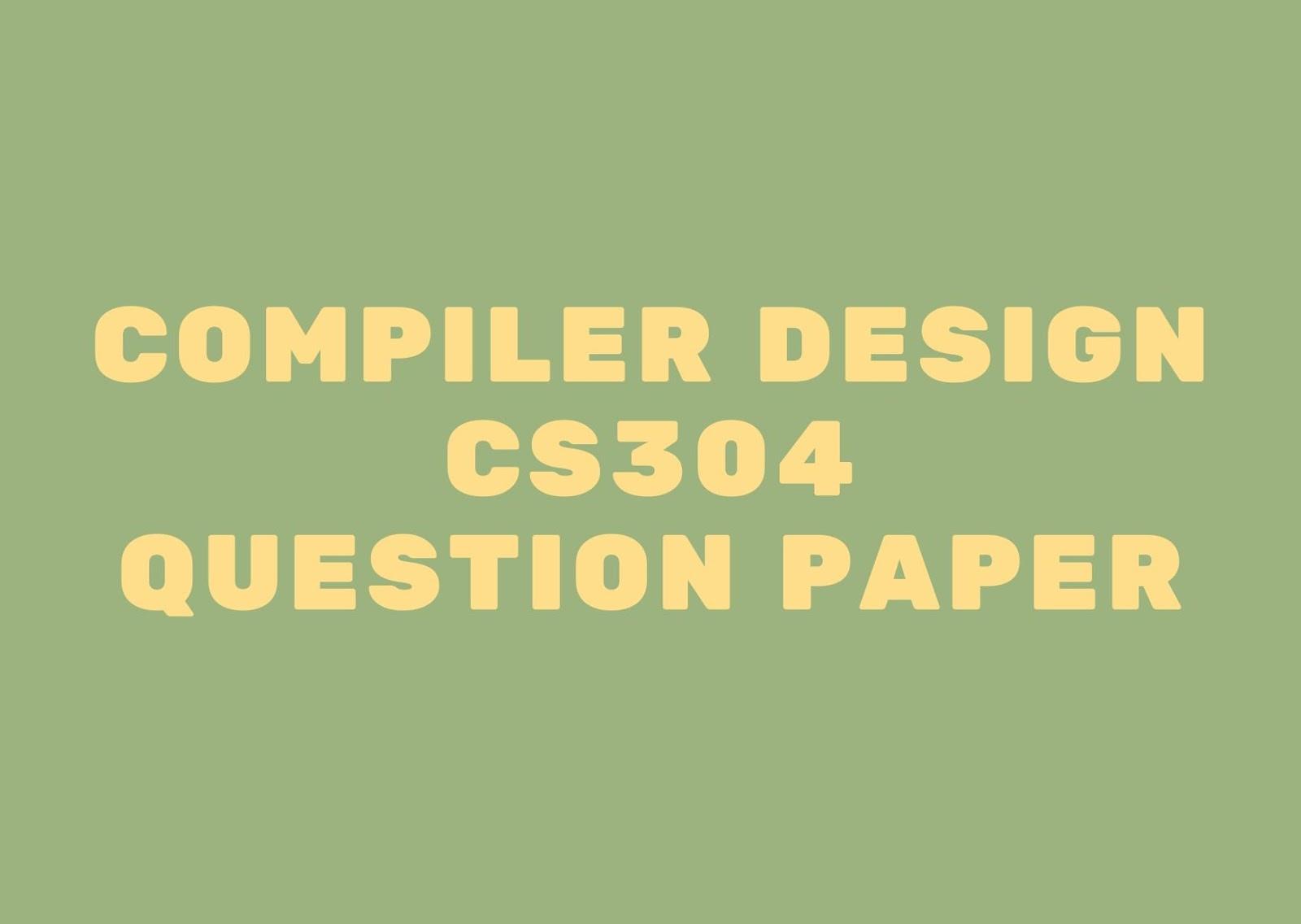 Compiler Design | CS304 | Question Papers (2015 batch)
