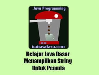 Belajar Java Dasar Menampilkan String Untuk Pemula