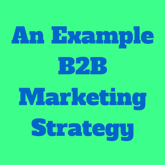 Business-to-Business (B2B) Marketing - An Example Strategy