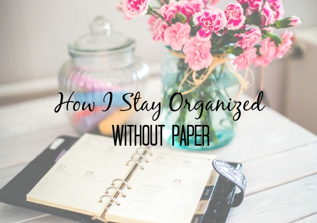 HOW I STAY ORGANIZED – WITHOUT PAPER