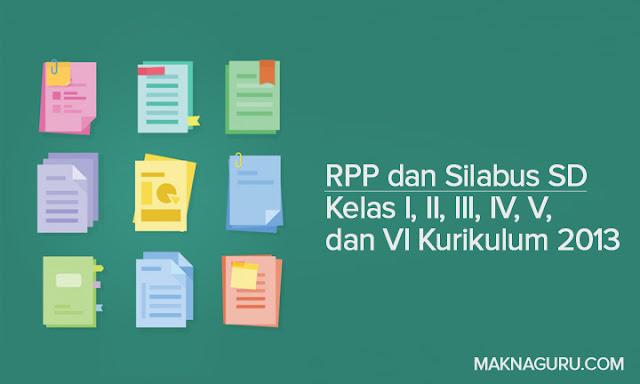 RPP dan Silabus SD Kelas I, II, III, IV, V, dan VI Kurikulum 2013