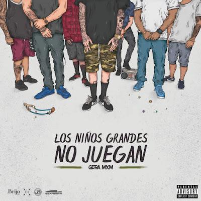 Gera MXM - Los Niños Grandes No Juegan [2017]