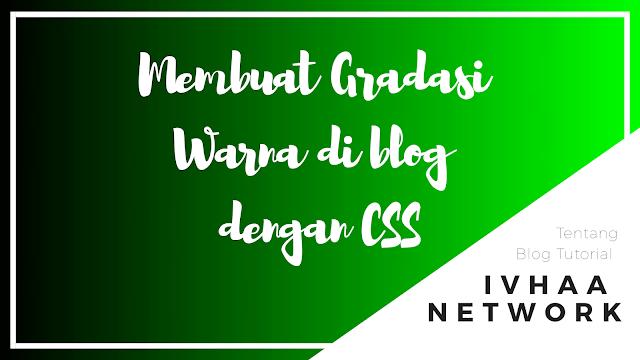 Cara Membuat Gradasi Warna Pada Blog Dengan CSS