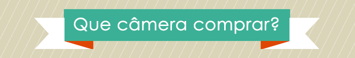 Que câmera comprar?