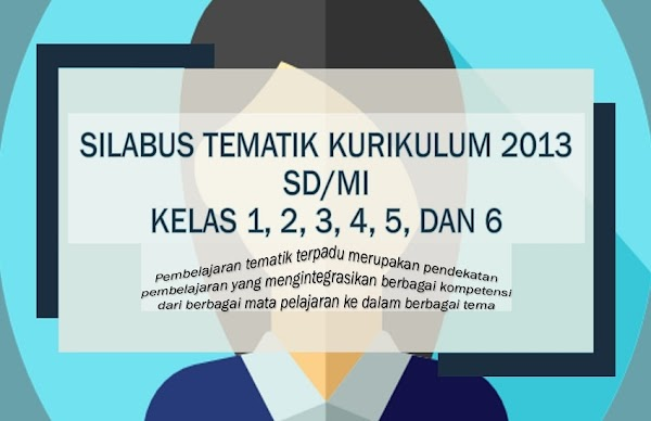Silabus Tematik Kurikulum 2013 SD/MI Kelas 1, 2, 3, 4, 5, 6