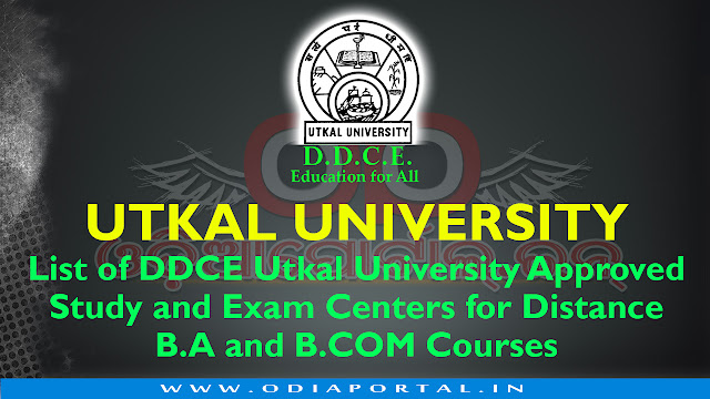 The following is the list of Study and Exam Centers in Odisha For DDCE Utkal Distance B.A. and B.COM Courses. The list will help candidates to choose their preferred study/exam centers before applying Distance UG Courses.
