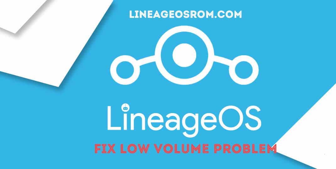 How to Fix Low Audio Volume is Lineage os 14 1 /13 1