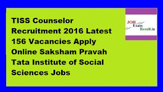 TISS Counselor Recruitment 2016 Latest 156 Vacancies Apply Online Saksham Pravah Tata Institute of Social Sciences Jobs