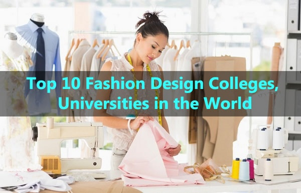Top 10 Fashion Design Schools Colleges And Universities In The World 2020 Fashion2apparel