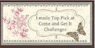 I made top pick at Come and Get It Challenge Blog