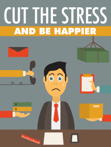 Cut The Stress And Be Happier Free Self Improvement Ebook