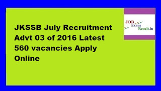 JKSSB July Recruitment Advt 03 of 2016 Latest 560 vacancies Apply Online