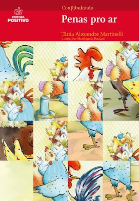 Penas pro ar. Tânia Alexandre Martinelli. Editora Positivo. Coleção Confabulando. 2009-atualmente (1ª edição). ISBN: 978-85-385-1440-4. Ilustrações de Mariângela Haddad.