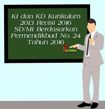 KI dan KD Kurikulum 2013 Revisi 2016 SD/MI Berdasarkan Permendikbud No. 24 Tahun 2016