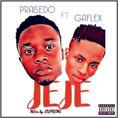 MUSIC - Praisedo ft Gaflex | JEJE