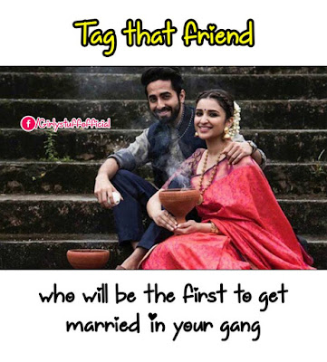 Tag that friend Who will be the first to get  married in your gang
