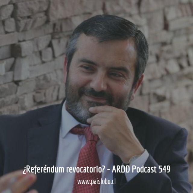 ¿Referéndum revocatorio? - ARDD Podcast 549