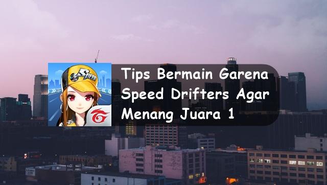 Tips Cara Bermain Garena Speed Drifters Agar Menang Juara 1
