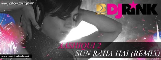 Aashiqui 2-Sun Raha Hai Na Tu By DJ RINK Remix