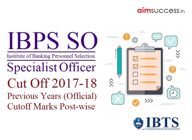 IBPS SO Cut Off 2017-18, Previous Years Official Post-wise Cutoff - Check Here!