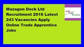 Mazagon Dock Ltd Recruitment 2016 Latest 243 Vacancies Apply Online Trade Apprentice Jobs
