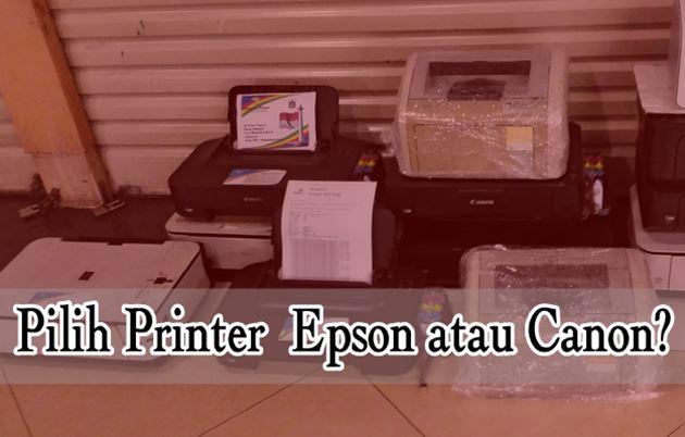 Pilih Printer Epson atau Printer Canon?