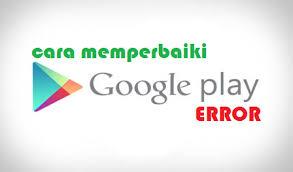 Cara Memperbaiki Gogle Play Store Eror di Android yang Benar