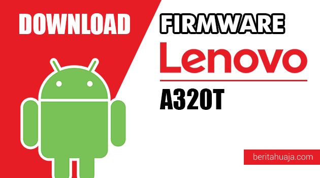 Download Firmware / Stock ROM Lenovo A320T All Versions
