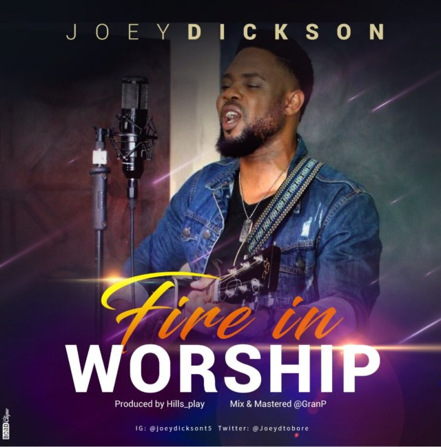 DOWNLOAD AUDIO+VIDEO: Joey Dickson – Fire in worship (gospel songs