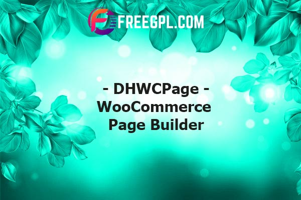 DHWCPage - WooCommerce Page Builder Nulled Download Free