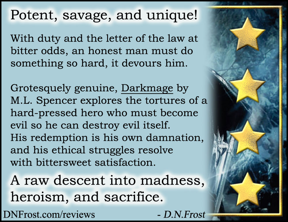 Review image from Darkmage by M.L. Spencer: a potent, savage, and unique fantasy http://www.dnfrost.com/2017/03/darkmage-by-ml-spencer-book-review.html A book review by D.N.Frost @DNFrost13 Part 4 of a series.