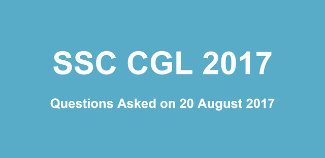 SSC CGL 2017 20th August  2017 Questions with Answers (All Shifts)