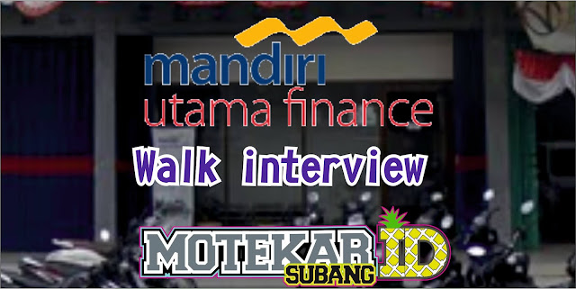 Info Loker Mandiri Utama Finance Walk Interview Subang 2019