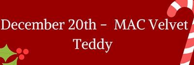 December 20th - Mac Velvet Teddy