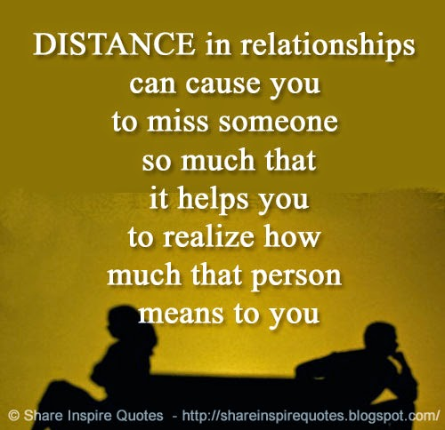 Missing Someone Special Quotes Sayings: DISTANCE In Relationships Can Cause You To Miss Someone So