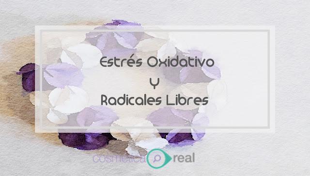 Estres Oxidativo y Radicales Libres: Los que la lian parda en tu piel.