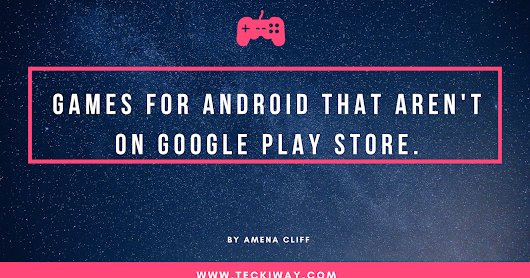 6 Games for Android that aren't on Google Play store