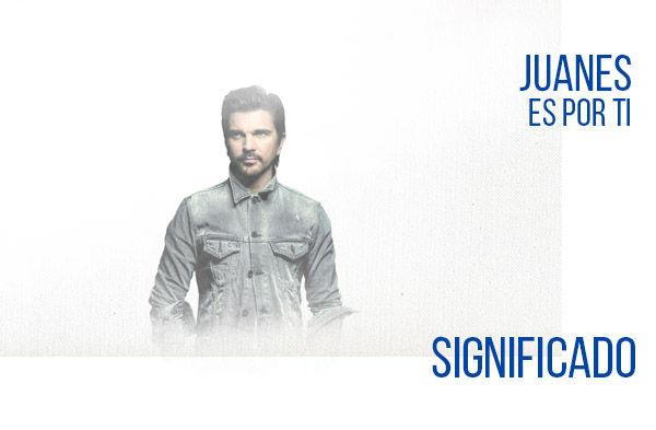 Es Por Ti significado de la canción Juanes.