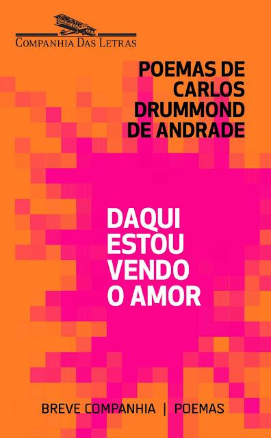 Daqui estou vendo o amor Carlos Drummond de Andrade