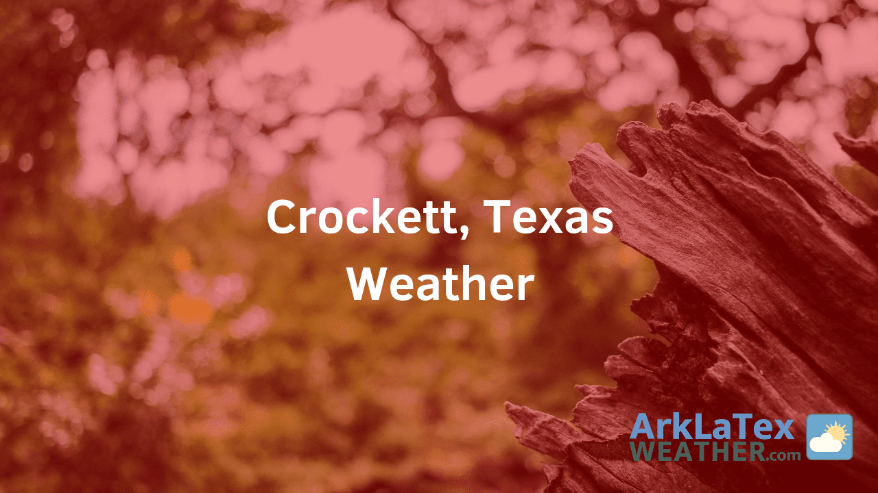 Crockett, Texas, Weather Forecast, Houston County, Crockett weather, CrockettNews.com, ArkLaTexWeather.com