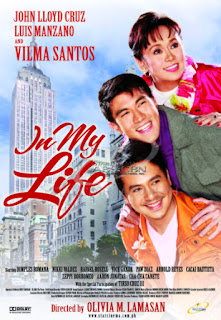 In My Life is a 2009 Philippine drama film released by Star Cinema, starring Vilma Santos-Recto, John Lloyd Cruz and Luis Manzano.