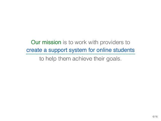 our mission is to work with providers to create a support system for online students to help them achieve their goals