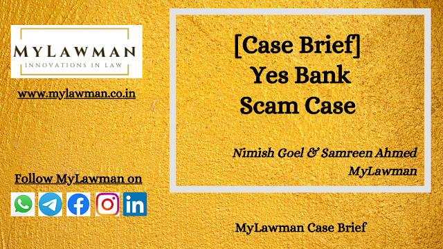 [Case Brief] Yes Bank Scam Case by Nimish Goel & Samreen Ahmed