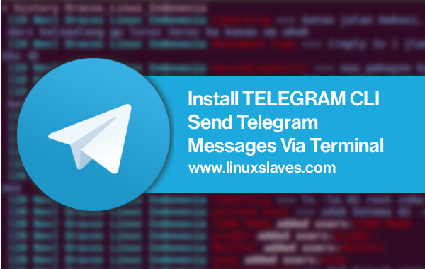 How to Install Telegram CLI and Send Messages Via Terminal - Linuxslaves